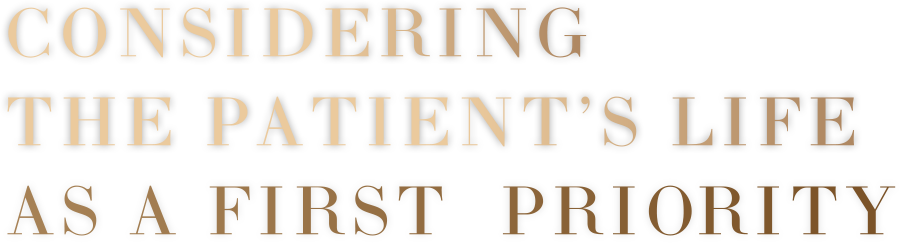 CONSIDERING THE PATIENT'S LIFE AS A FIRST  PRIORITY